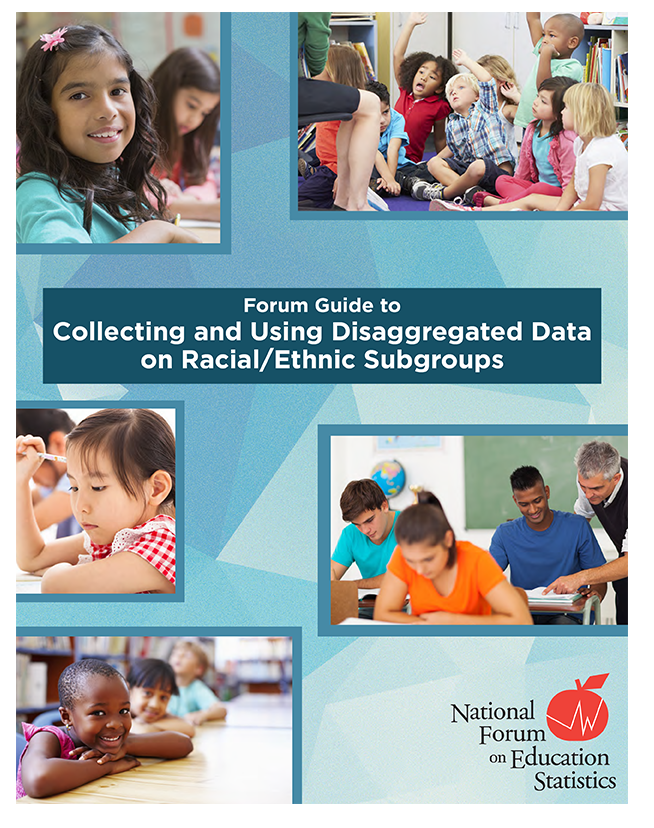 Forum Guide to Collecting and Using Disaggregated Data on Racial/Ethnic Subgroups